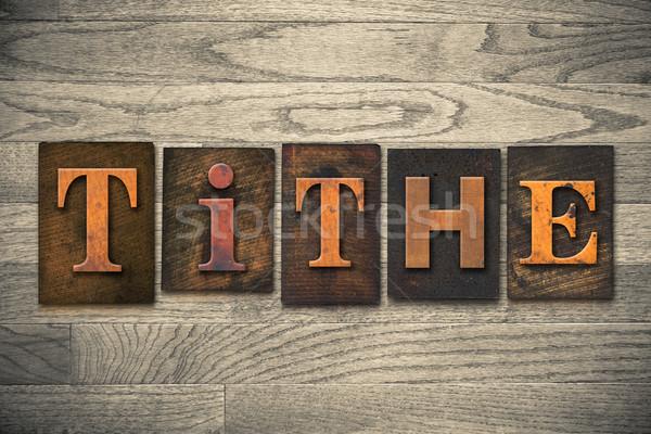 Tithe Concept Wooden Letterpress Type Stock photo © enterlinedesign
