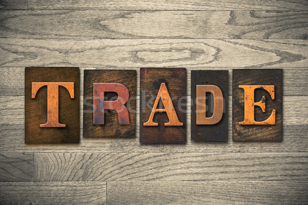 Trade Concept Wooden Letterpress Type Stock photo © enterlinedesign