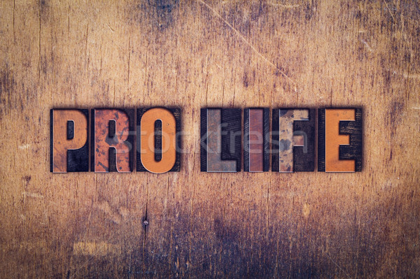 Pro Life Concept Wooden Letterpress Type Stock photo © enterlinedesign