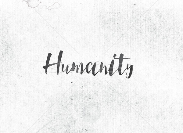 Humanity Concept Painted Ink Word and Theme Stock photo © enterlinedesign