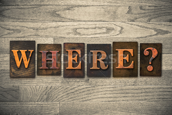 Where Wooden Letterpress Concept Stock photo © enterlinedesign