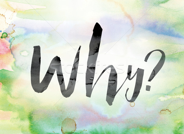 Why Colorful Watercolor and Ink Word Art Stock photo © enterlinedesign