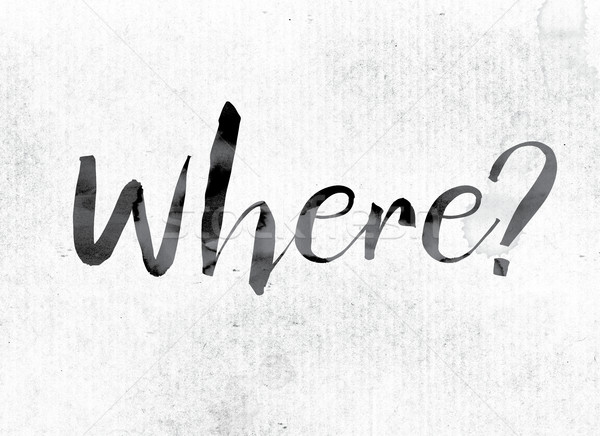 Where Concept Painted in Ink Stock photo © enterlinedesign