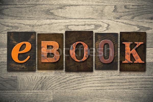eBook Concept Wooden Letterpress Type Stock photo © enterlinedesign