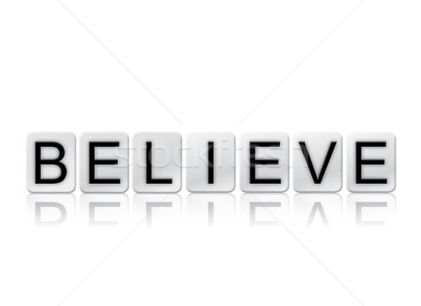 Believe Concept Tiled Word Isolated on White Stock photo © enterlinedesign