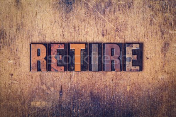 Retire Concept Wooden Letterpress Type Stock photo © enterlinedesign
