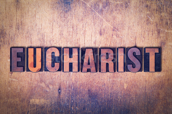Eucharist Theme Letterpress Word on Wood Background Stock photo © enterlinedesign