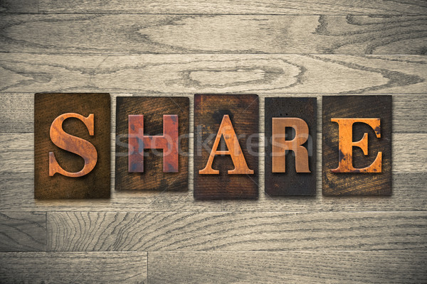 Share Concept Wooden Letterpress Type Stock photo © enterlinedesign