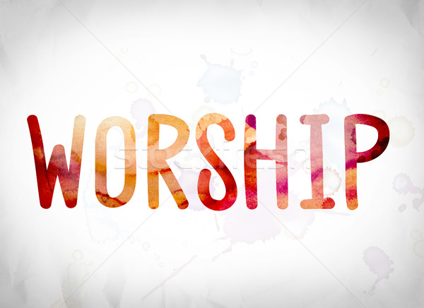 Worship Concept Watercolor Word Art Stock photo © enterlinedesign