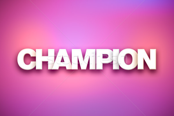 Champion Theme Word Art on Colorful Background Stock photo © enterlinedesign
