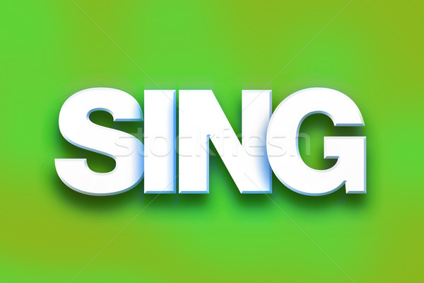 Sing Concept Colorful Word Art Stock photo © enterlinedesign