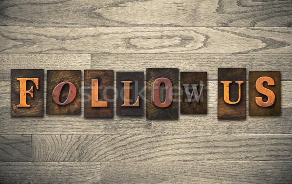 Follow Us Wooden Letterpress Concept Stock photo © enterlinedesign