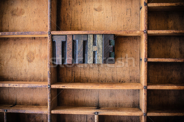 Tithe Concept Wooden Letterpress Theme Stock photo © enterlinedesign