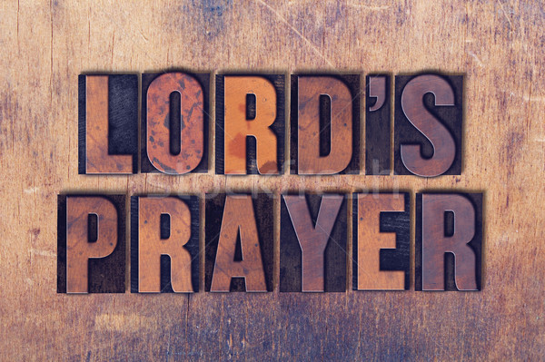 Lord's Prayer Theme Letterpress Word on Wood Background Stock photo © enterlinedesign