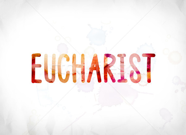 Eucharist Concept Painted Watercolor Word Art Stock photo © enterlinedesign