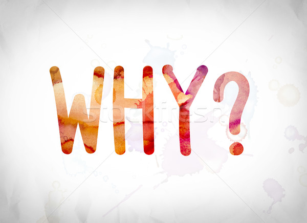 Why? Concept Watercolor Word Art Stock photo © enterlinedesign
