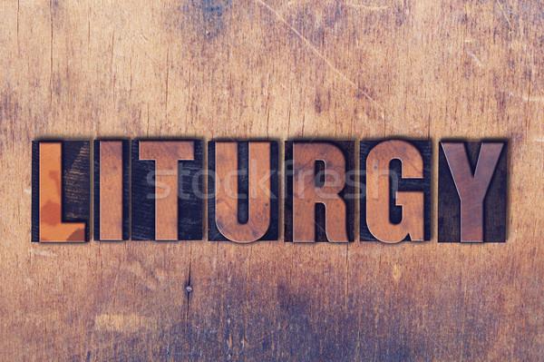 Liturgy Theme Letterpress Word on Wood Background Stock photo © enterlinedesign