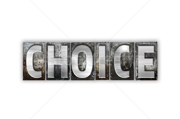 Choice Concept Isolated Metal Letterpress Type Stock photo © enterlinedesign