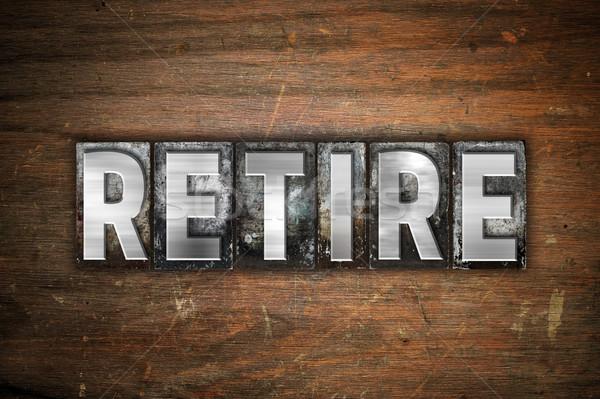Retire Concept Metal Letterpress Type Stock photo © enterlinedesign