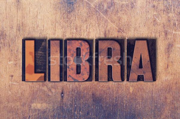 Libra Theme Letterpress Word on Wood Background Stock photo © enterlinedesign