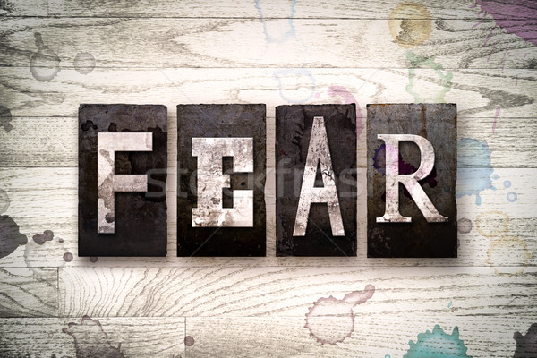 Fear Concept Metal Letterpress Type Stock photo © enterlinedesign