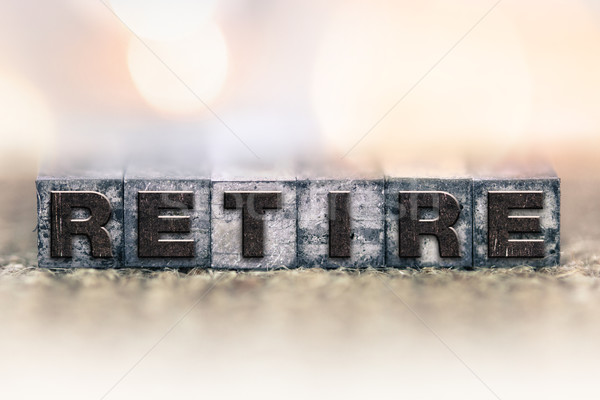 Retire Concept Vintage Letterpress Type Stock photo © enterlinedesign