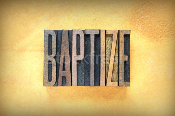 Baptize Letterpress Stock photo © enterlinedesign