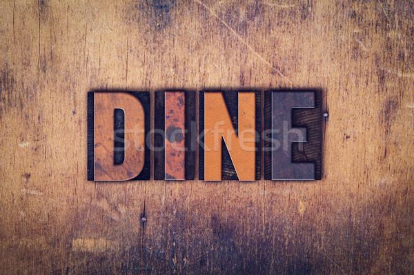 Dine Concept Wooden Letterpress Type Stock photo © enterlinedesign