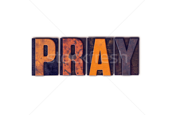 Pray Concept Isolated Letterpress Type Stock photo © enterlinedesign