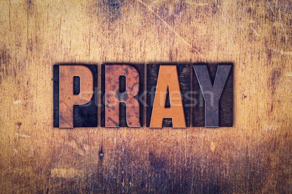 Pray Concept Wooden Letterpress Type Stock photo © enterlinedesign