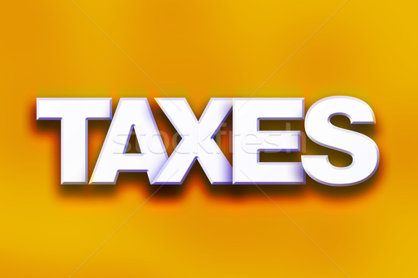 Taxes Concept Colorful Word Art Stock photo © enterlinedesign