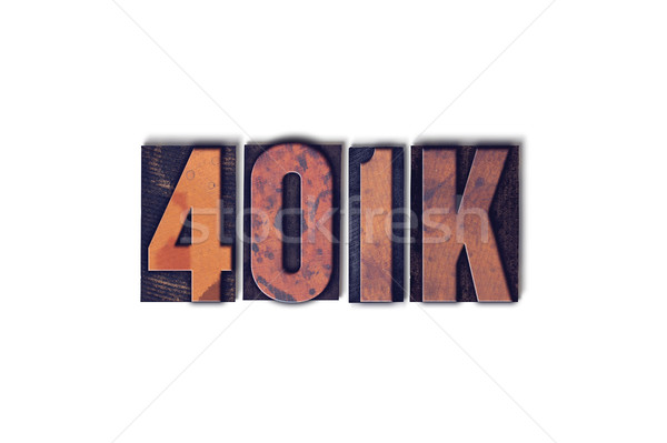 401K Concept Isolated Letterpress Word Stock photo © enterlinedesign