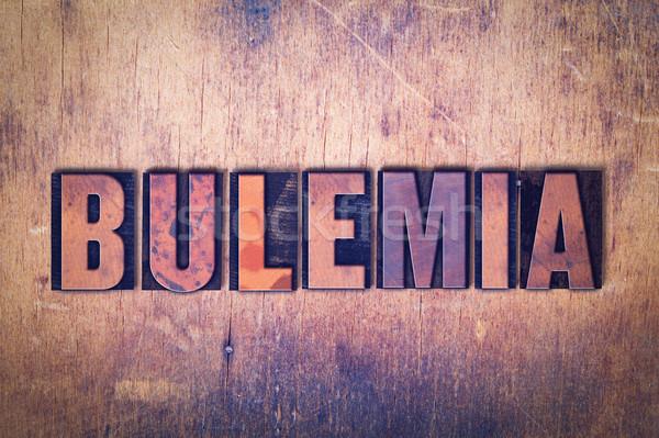 Bulemia Theme Letterpress Word on Wood Background Stock photo © enterlinedesign