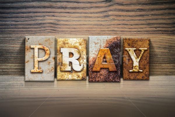 Pray Concept Letterpress Theme Stock photo © enterlinedesign