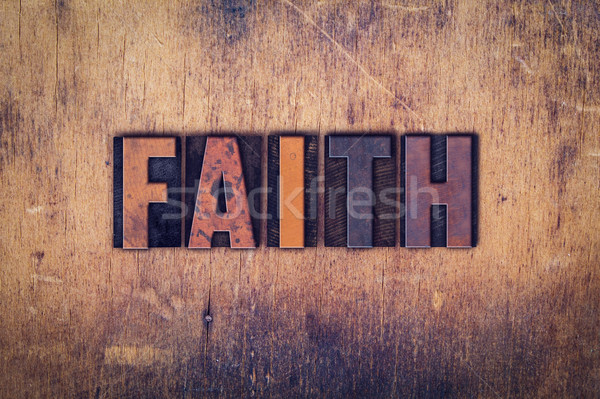 Faith Concept Wooden Letterpress Type Stock photo © enterlinedesign