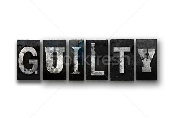 Guilty Concept Isolated Letterpress Type Stock photo © enterlinedesign