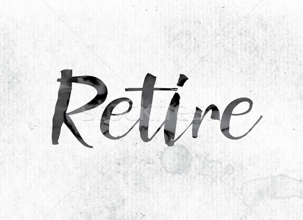 Stock photo: Retire Concept Painted in Ink