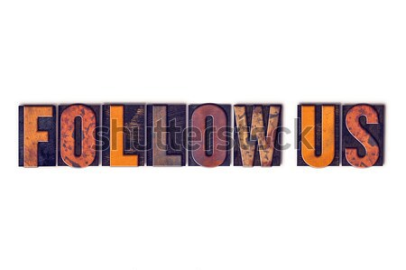 Follow Us Concept Isolated Letterpress Type Stock photo © enterlinedesign