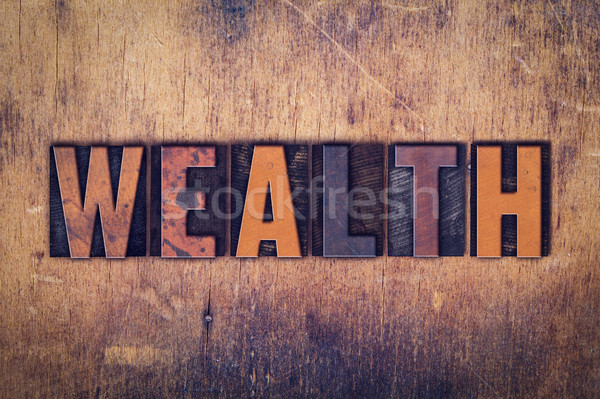 Wealth Concept Wooden Letterpress Type Stock photo © enterlinedesign