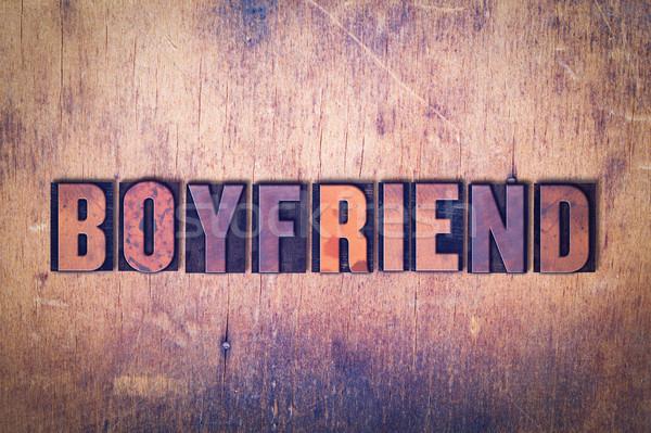 Boyfriend Theme Letterpress Word on Wood Background Stock photo © enterlinedesign