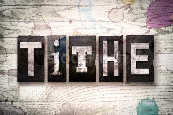 Tithe Concept Metal Letterpress Type Stock photo © enterlinedesign