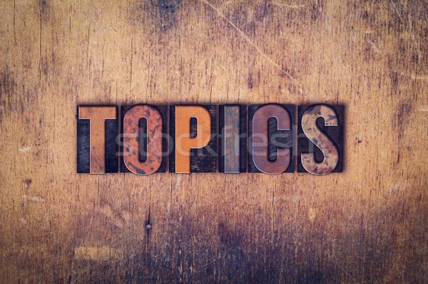 Topics Concept Wooden Letterpress Type Stock photo © enterlinedesign