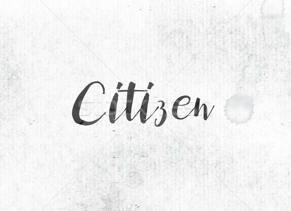 Citizen Concept Painted Ink Word and Theme Stock photo © enterlinedesign