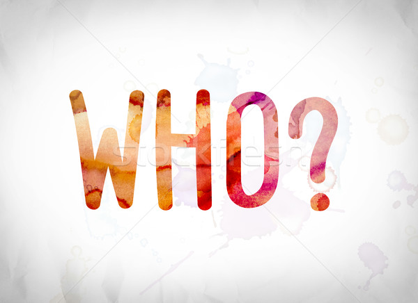 Who? Concept Watercolor Word Art Stock photo © enterlinedesign