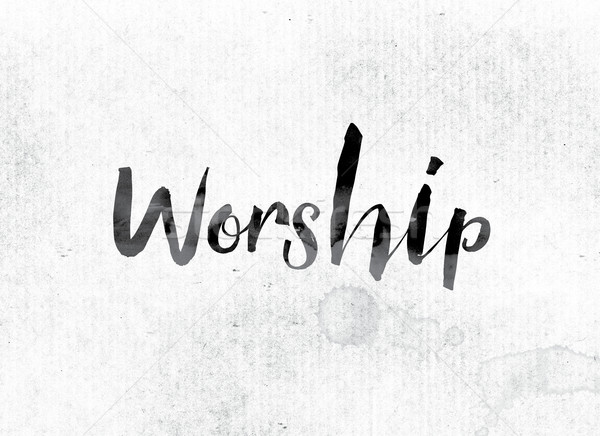 Worship Concept Painted in Ink Stock photo © enterlinedesign