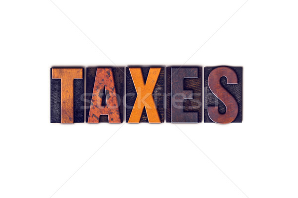 Taxes Concept Isolated Letterpress Type Stock photo © enterlinedesign