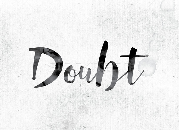 Doubt Concept Painted in Ink Stock photo © enterlinedesign