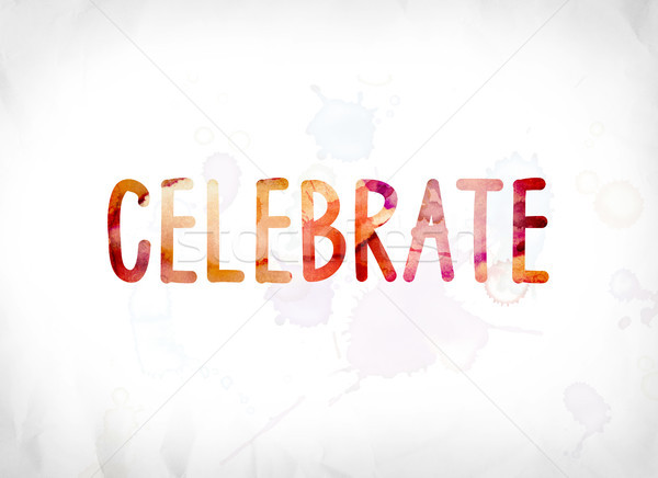 Celebrate Concept Painted Watercolor Word Art Stock photo © enterlinedesign