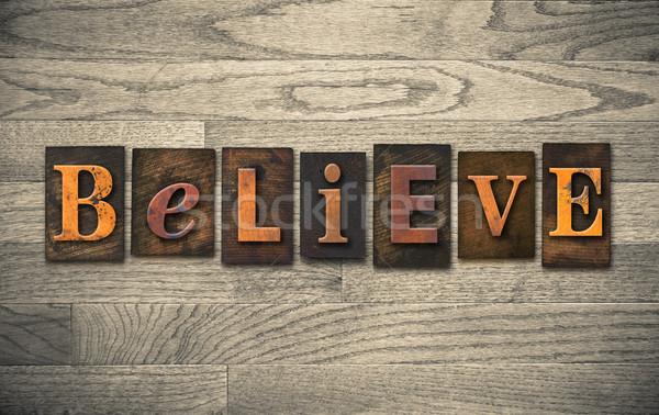 Believe Wooden Letterpress Concept Stock photo © enterlinedesign