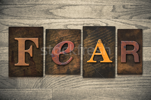 Fear Concept Wooden Letterpress Type Stock photo © enterlinedesign